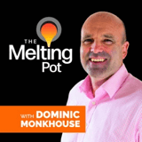 The Melting Pot with Dominic Monkhouse Podcast Cover